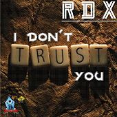 I Don't Trust You - Single by RDX