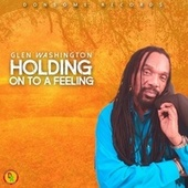 Holding On to a Feeling by Glen Washington