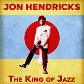 The King of Jazz (Remastered) by Jon Hendricks