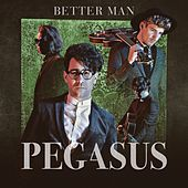 Better Man by Pegasus