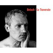 La traversée (Deluxe Edition) by Bertrand Betsch