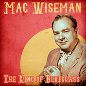 The King of Bluegrass (Remastered) by Mac Wiseman