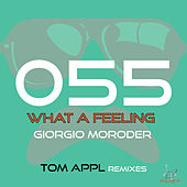What a Feeling (Tom Appl Remixes) by Giorgio Moroder