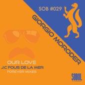 Our Love (J.C.Fous De La Mer Forever Mixes) by Giorgio Moroder
