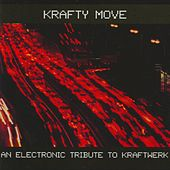 Krafty Move - An Electronic Tribute to Kraftwerk by Various Artists