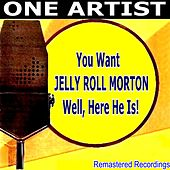 You Want JELLY ROLL MORTON Well, Here He Is! by Jelly Roll Morton