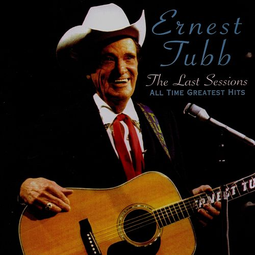 The Last Sessions: All Time Greatest Hits by Ernest Tubb