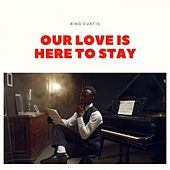 Our Love Is Here to Stay von King Curtis