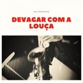 Devagar Com a Louça by Os Cariocas