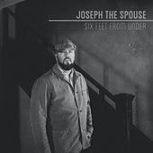 Six Feet from Under by Joseph The Spouse