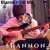 Blame It on Me von Shannon