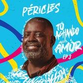 Tô Achando Que É Amor | Ep. 3 by Péricles