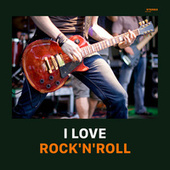 I Love Rock'n'Roll! de Various Artists
