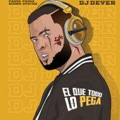 El Que Todo Lo Pega by DJ Dever