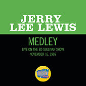 Great Balls Of Fire/What'd I Say/Whole Lotta Shakin' Goin' On (Medley/Live On The Ed Sullivan Show, November 16, 1969) von Jerry Lee Lewis