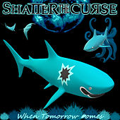 When Tomorrow Comes by Shatter The Curse