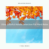 Ultra Colorful Noises Selection For Hard Relax de Water Sound Natural White Noise