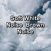 Soft White Noise  Brown Noise by White Noise Babies
