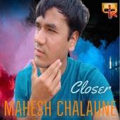 Closer by Mahesh chalaune
