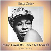 You're Driving Me Crazy / But Beautiful (All Tracks Remastered) von Betty Carter