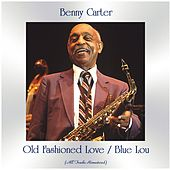 Old Fashioned Love / Blue Lou (All Tracks Remastered) von Benny Carter