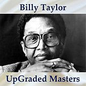 Billy Taylor UpGraded Masters (All Tracks Remastered) by Billy Taylor