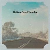 Before Noel Tracks von Billy Eckstine, Engelbert Humperdinck, Al Dexter, Guy Lombardo, The Merle Staton Choir, Conway Twitty, The Countdown Kids, Robin Sisters, Looney Tunes, Denny Chew