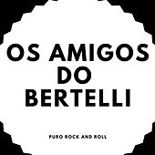 Da Casa do Bertelli de Os amigos do Bertelli