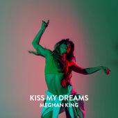 Kiss My Dreams von Meghan King