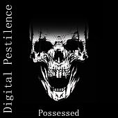 Possessed by Digital Pestilence