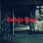 Bachata Buena von Charlie Zaa, El Varon De La Bachata, Elvis Martinez, Hector Acosta, José Manuel El Sultan