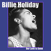Our Love Is Gone von Billie Holiday