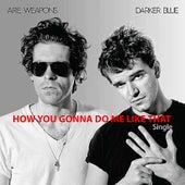 How You Gonna Do Me Like That - Digital Single de A.R.E. Weapons