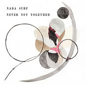 Never Not Together (Deluxe Edition) by Nada Surf