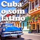 Cuba o Som Latino (O mundo latino cubano entre sons e vida) by Various Artists