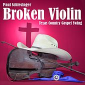 Broken Violin: Texas Country Gospel Swing by Paul Schlesinger