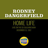 Home Life (Live On The Ed Sullivan Show, December 31, 1967) de Rodney Dangerfield