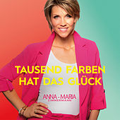 Tausend Farben hat das Glück von Anna-Maria Zimmermann