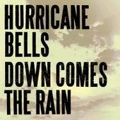 Down Comes The Rain by Hurricane Bells