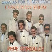 Gracias por el Recuerdo de Conjunto Show de Pepe Gonzalez