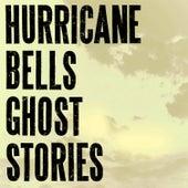 Ghost Stories by Hurricane Bells