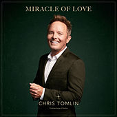 Miracle Of Love: Christmas Songs Of Worship by Chris Tomlin