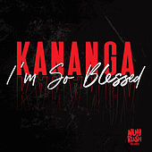 I'm So Blessed by Kananga
