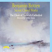 Britten: Sacred Choral Works by The Choir of Norwich Cathedral