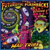 Futuristic Flashbacks Episode 1 by Mad Tribe