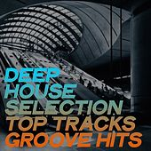 Deep House Selection Top Tracks Groove Hits by Various Artists
