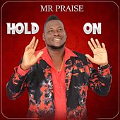Hold On by Mr. Praise