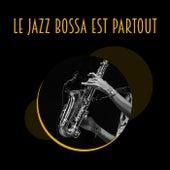 Le jazz bossa est partout (Musique Jazz Instrumentale pour la Détente) by Artisti Vari