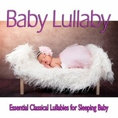 Baby Lullaby: Essential Classical Lullabies for Sleeping Baby by Baby Lullaby Music Academy