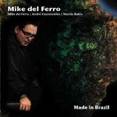 Made In Brazil by Mike Del Ferro